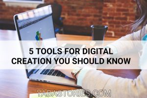 5 TOOLS FOR DIGITAL CREATION YOU SHOULD KNOW